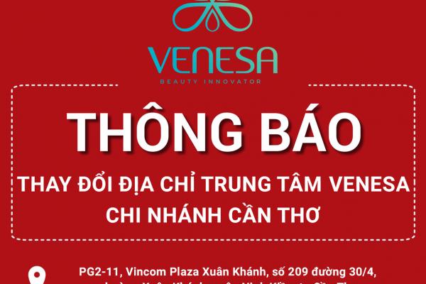 Thông báo thay đổi địa chỉ trung tâm chăm sóc sức khỏe và sắc đẹp – Venesa chi nhánh Cần Thơ